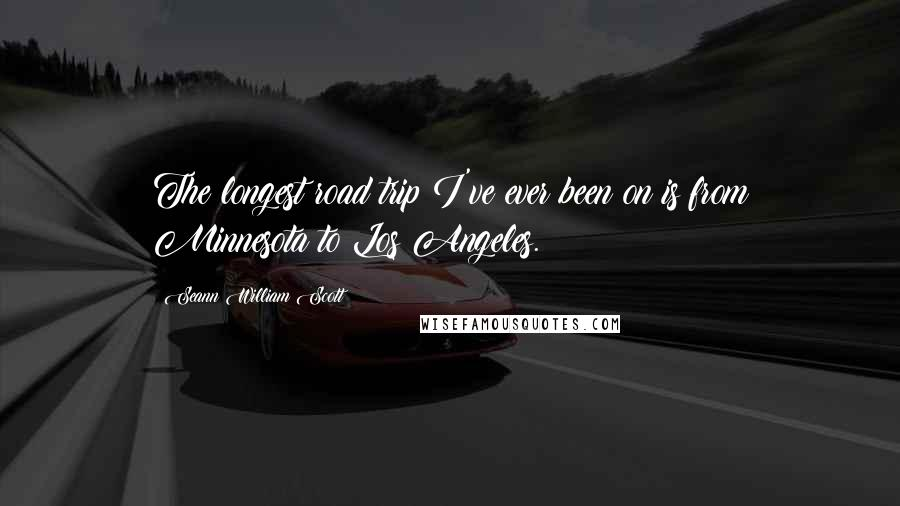 Seann William Scott quotes: The longest road trip I've ever been on is from Minnesota to Los Angeles.