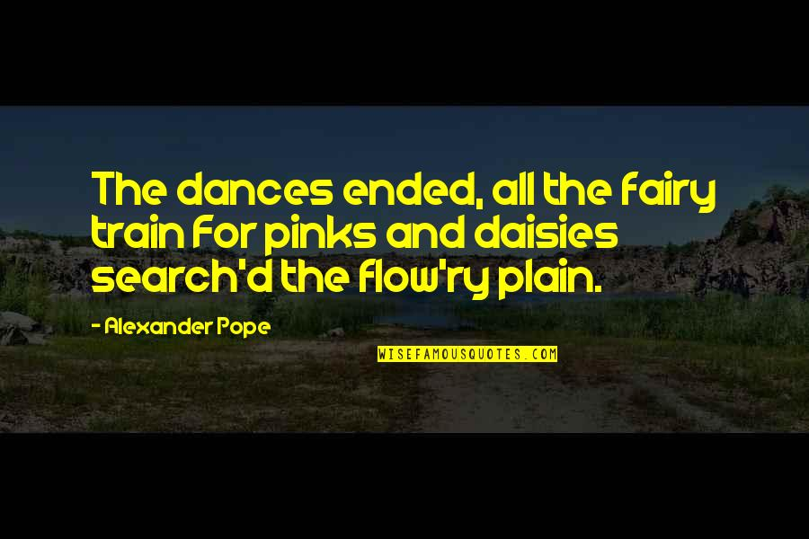 Search'd Quotes By Alexander Pope: The dances ended, all the fairy train For