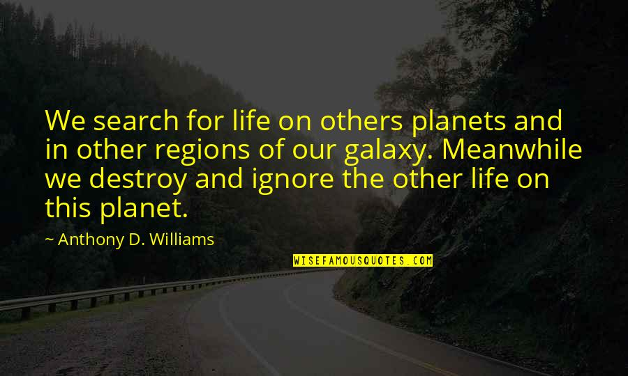 Search'd Quotes By Anthony D. Williams: We search for life on others planets and