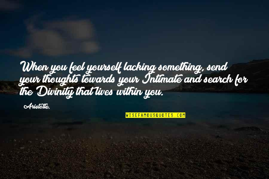 Search'd Quotes By Aristotle.: When you feel yourself lacking something, send your