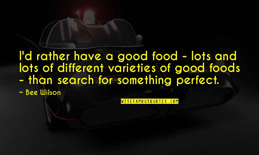 Search'd Quotes By Bee Wilson: I'd rather have a good food - lots