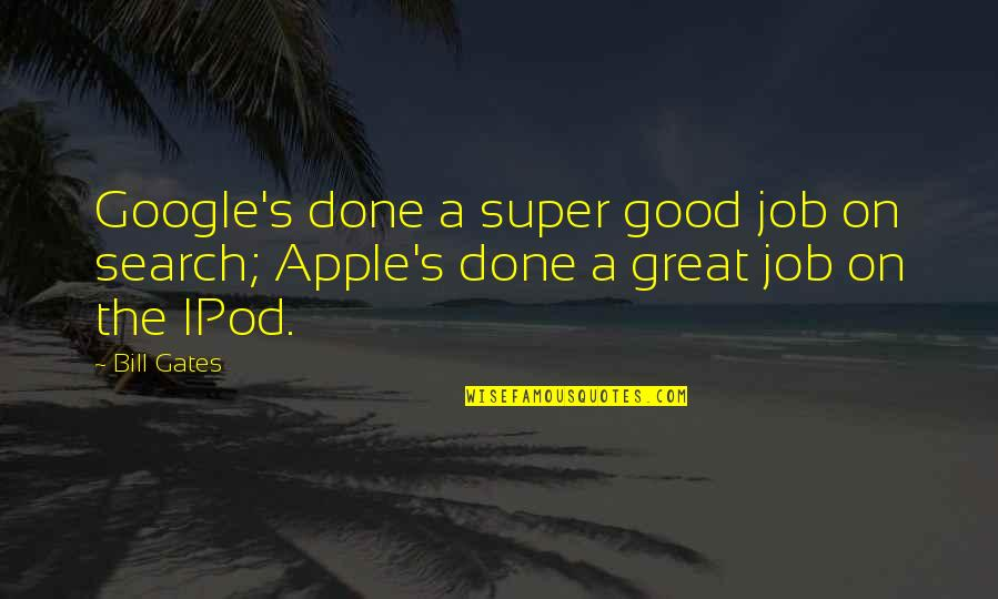 Search'd Quotes By Bill Gates: Google's done a super good job on search;