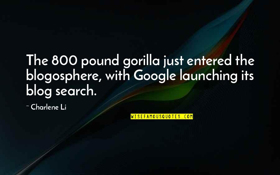 Search'd Quotes By Charlene Li: The 800 pound gorilla just entered the blogosphere,
