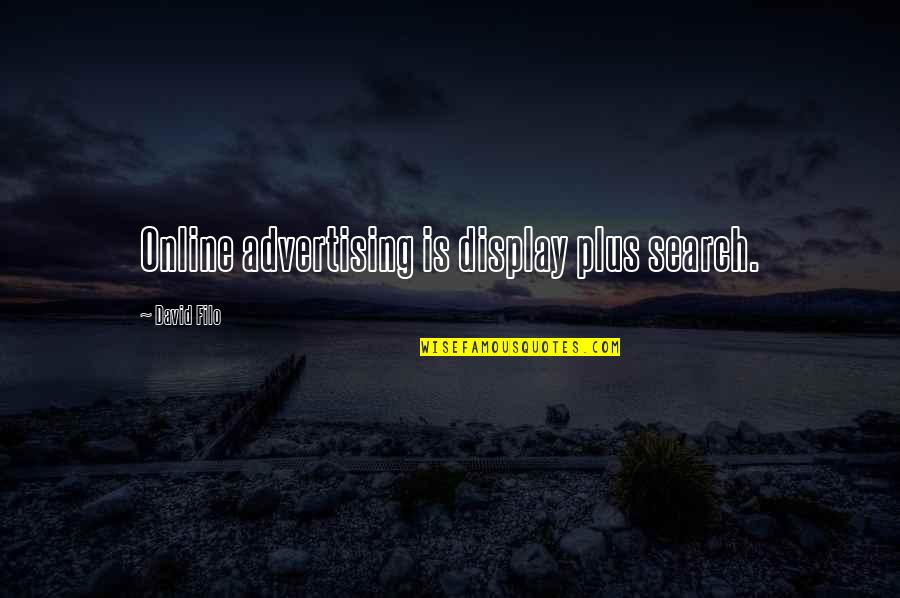 Search'd Quotes By David Filo: Online advertising is display plus search.