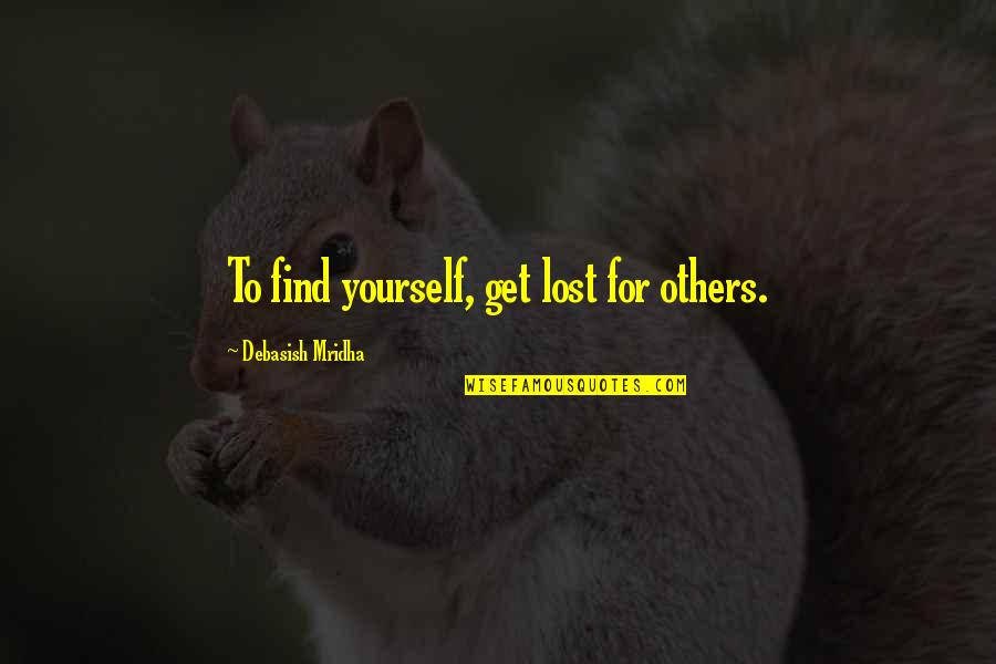 Search'd Quotes By Debasish Mridha: To find yourself, get lost for others.
