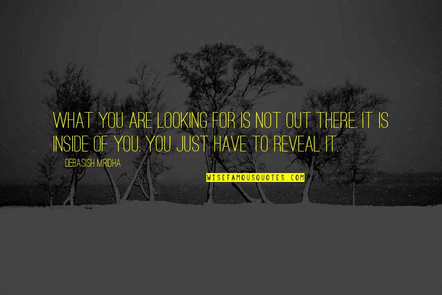 Search'd Quotes By Debasish Mridha: What you are looking for is not out