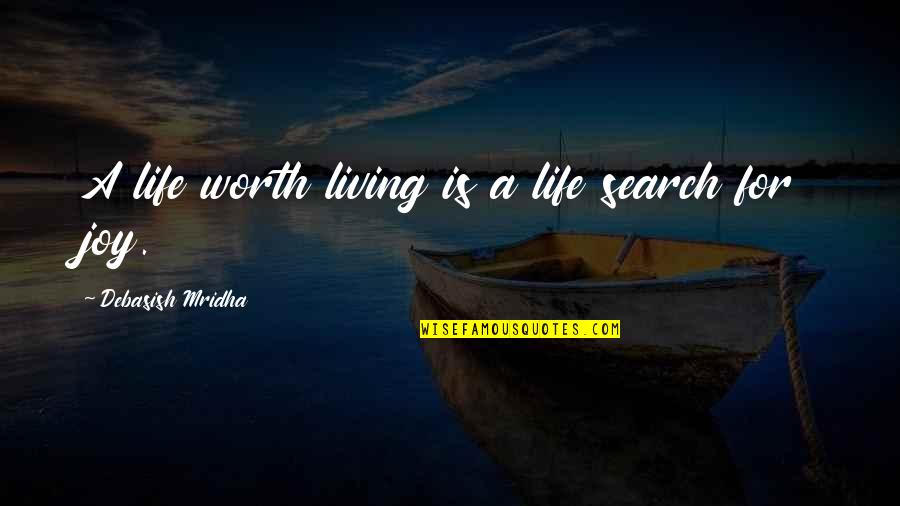 Search'd Quotes By Debasish Mridha: A life worth living is a life search