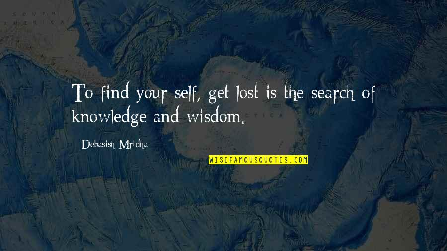 Search'd Quotes By Debasish Mridha: To find your self, get lost is the