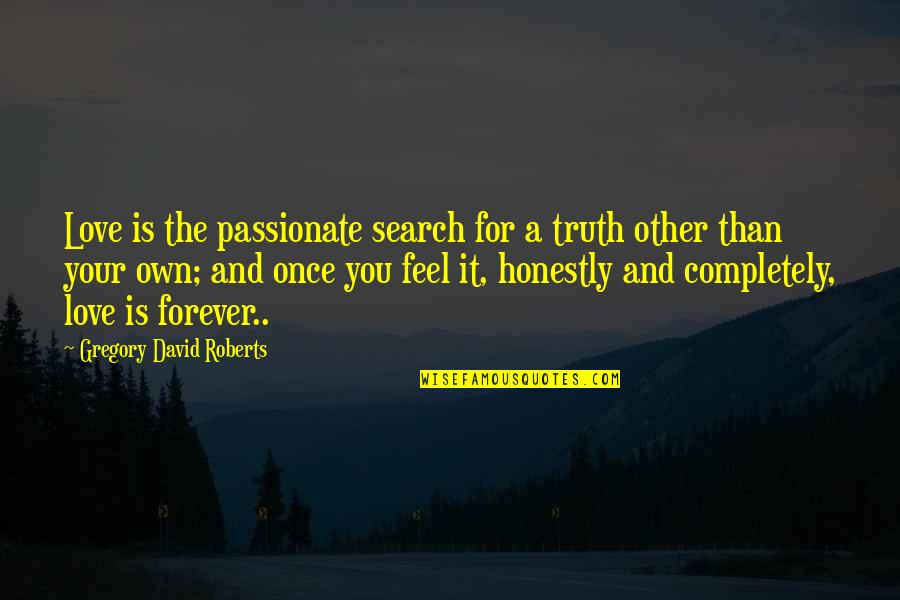 Search'd Quotes By Gregory David Roberts: Love is the passionate search for a truth