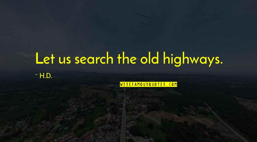 Search'd Quotes By H.D.: Let us search the old highways.