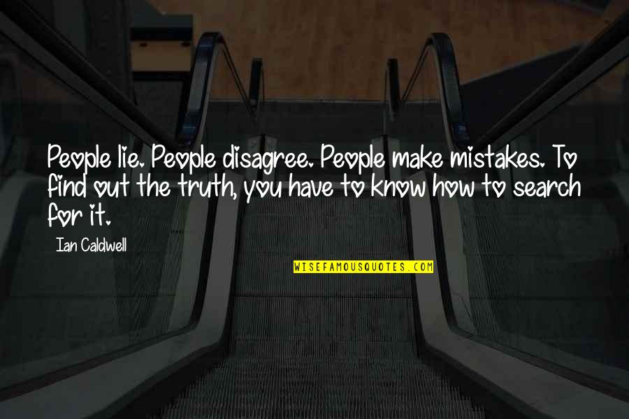 Search'd Quotes By Ian Caldwell: People lie. People disagree. People make mistakes. To