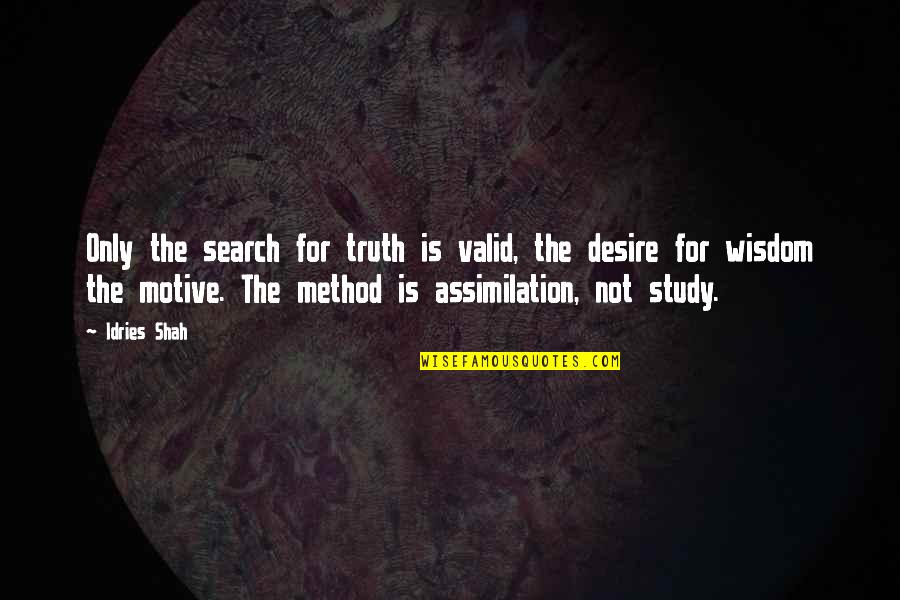 Search'd Quotes By Idries Shah: Only the search for truth is valid, the