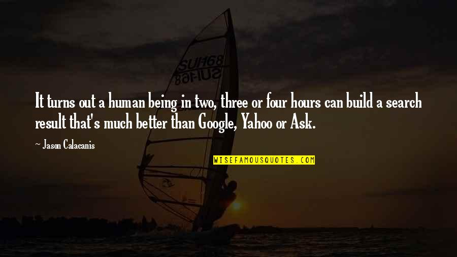Search'd Quotes By Jason Calacanis: It turns out a human being in two,
