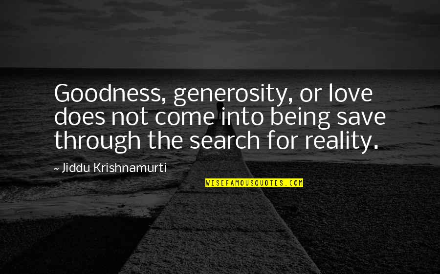 Search'd Quotes By Jiddu Krishnamurti: Goodness, generosity, or love does not come into