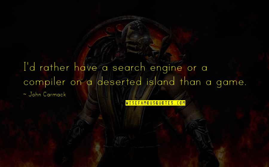Search'd Quotes By John Carmack: I'd rather have a search engine or a