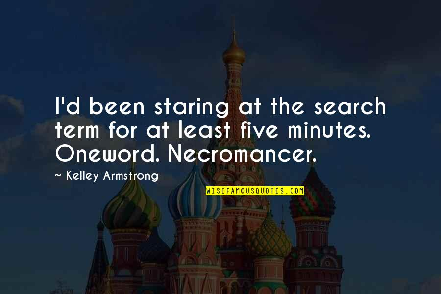 Search'd Quotes By Kelley Armstrong: I'd been staring at the search term for
