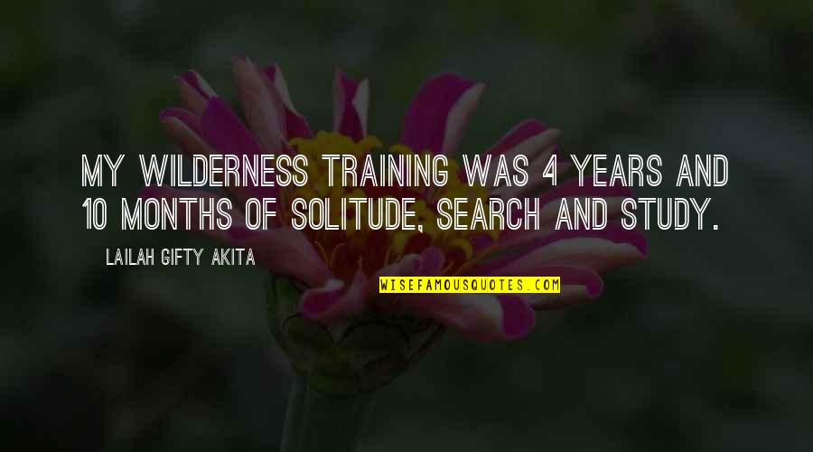 Search'd Quotes By Lailah Gifty Akita: My wilderness training was 4 years and 10