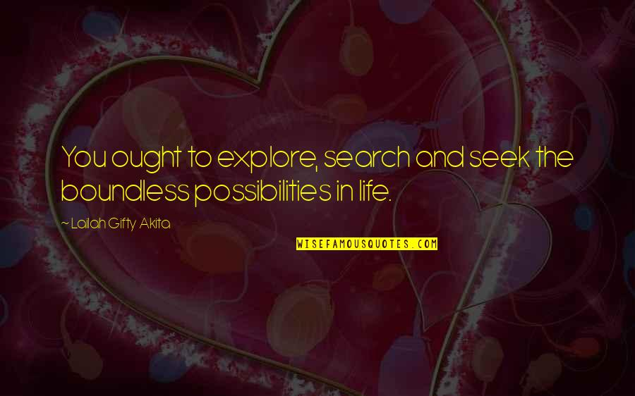 Search'd Quotes By Lailah Gifty Akita: You ought to explore, search and seek the