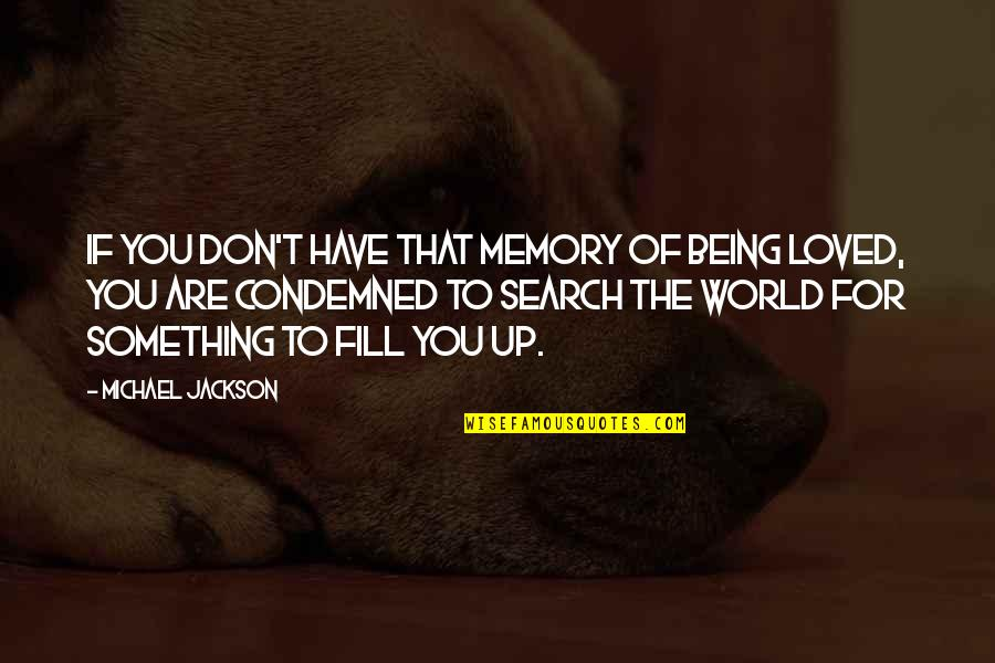 Search'd Quotes By Michael Jackson: If you don't have that memory of being