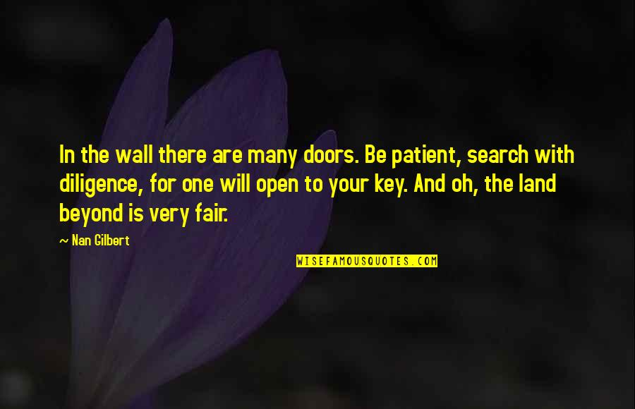Search'd Quotes By Nan Gilbert: In the wall there are many doors. Be