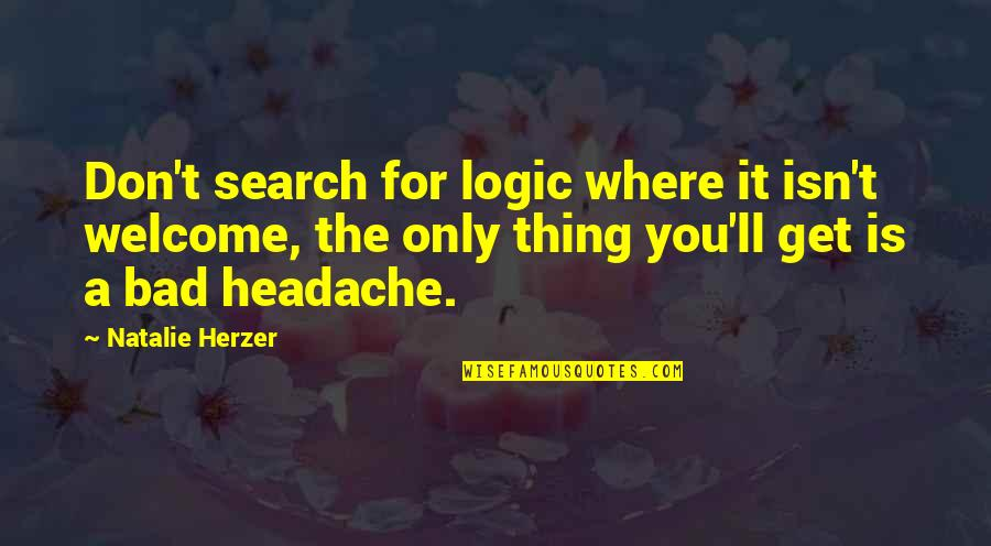 Search'd Quotes By Natalie Herzer: Don't search for logic where it isn't welcome,