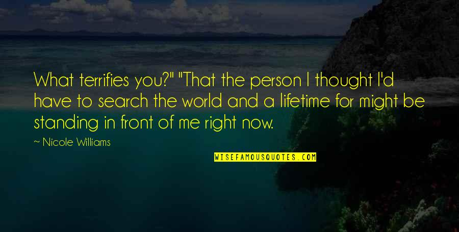 """Search'd Quotes By Nicole Williams: What terrifies you?"""" """"That the person I thought"""