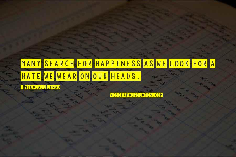 Search'd Quotes By Nikolaus Lenau: Many search for happiness as we look for