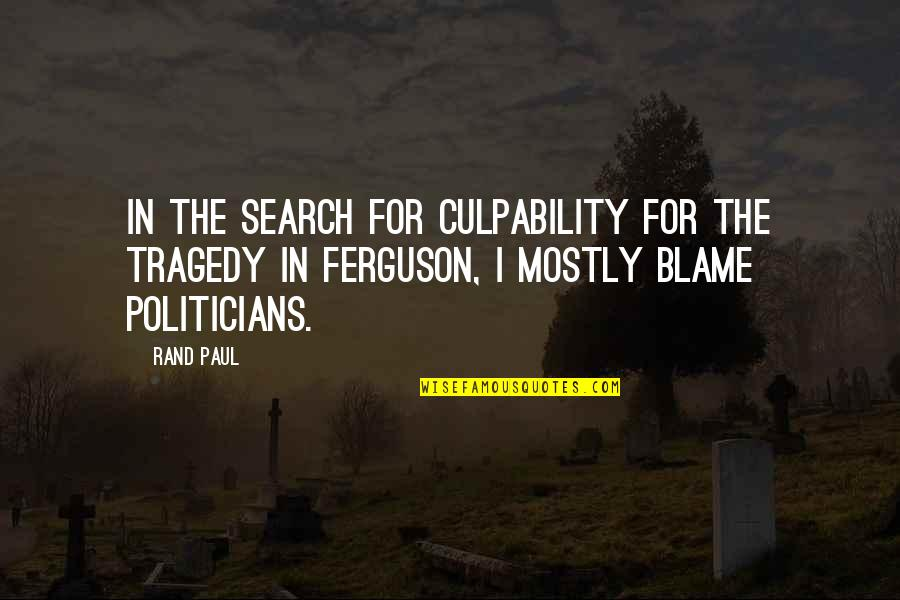 Search'd Quotes By Rand Paul: In the search for culpability for the tragedy