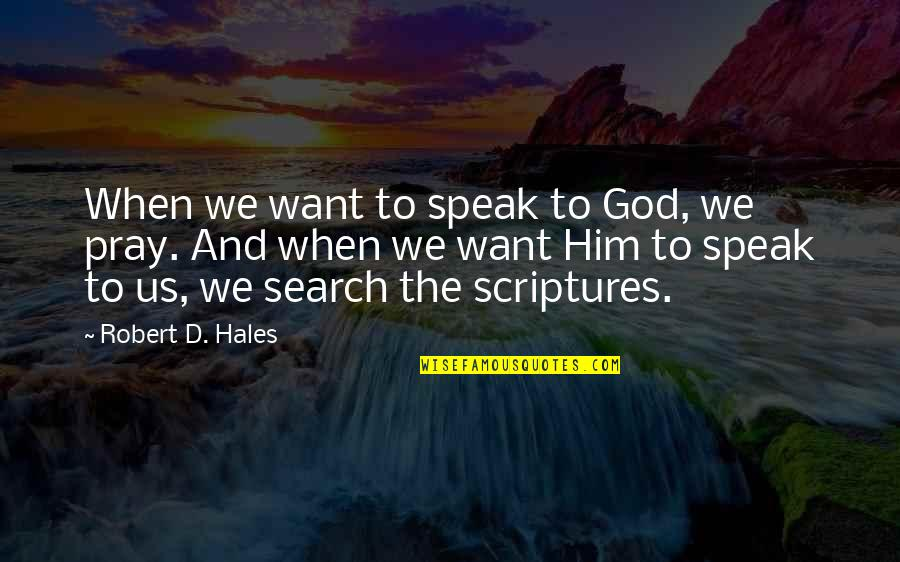 Search'd Quotes By Robert D. Hales: When we want to speak to God, we
