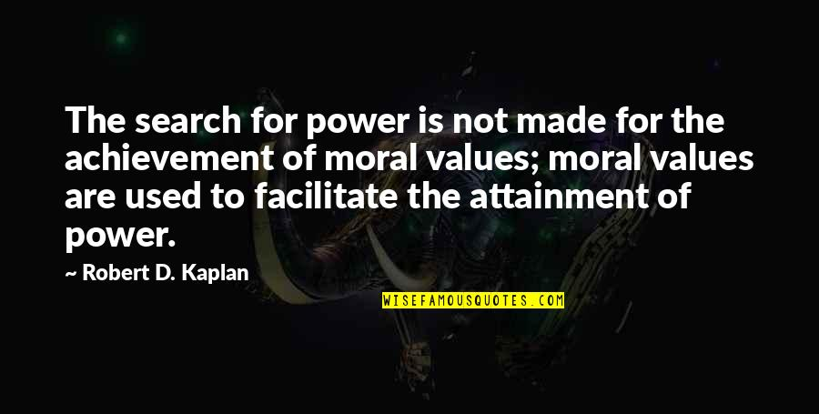 Search'd Quotes By Robert D. Kaplan: The search for power is not made for