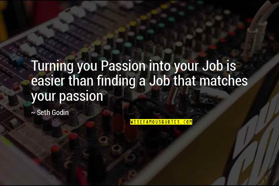 Search'd Quotes By Seth Godin: Turning you Passion into your Job is easier