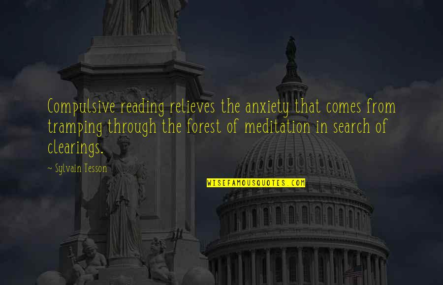 Search'd Quotes By Sylvain Tesson: Compulsive reading relieves the anxiety that comes from