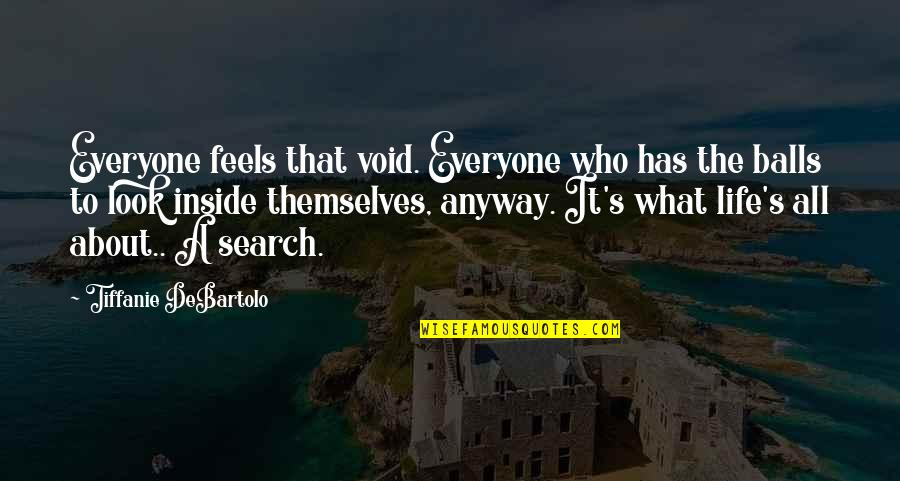Search'd Quotes By Tiffanie DeBartolo: Everyone feels that void. Everyone who has the