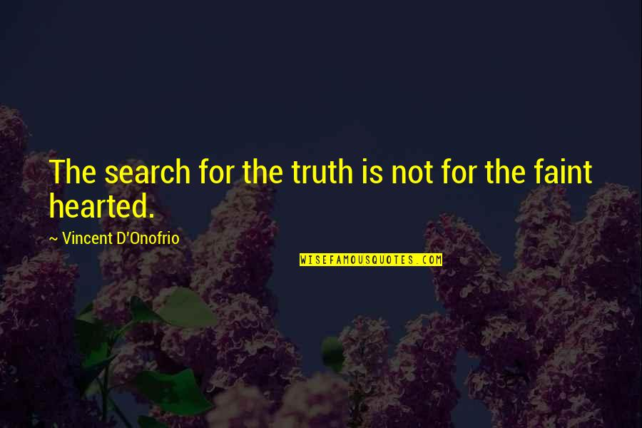 Search'd Quotes By Vincent D'Onofrio: The search for the truth is not for