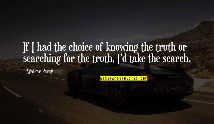 Search'd Quotes By Walker Percy: If I had the choice of knowing the