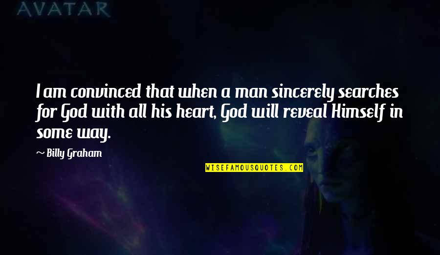 Searches Quotes By Billy Graham: I am convinced that when a man sincerely