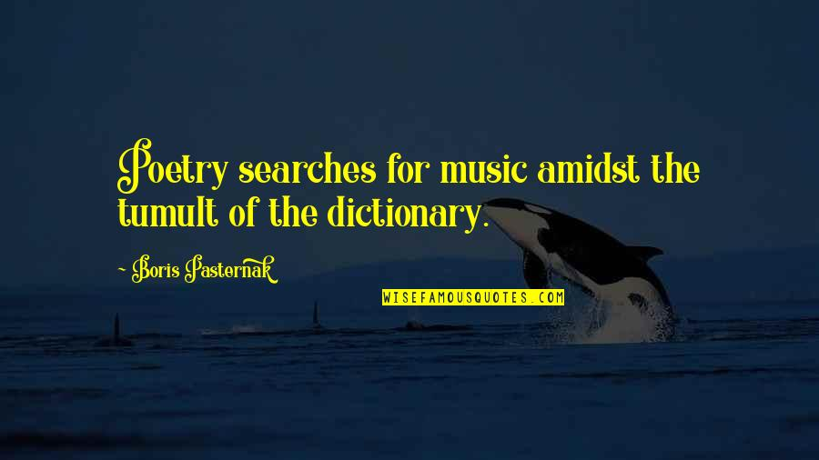 Searches Quotes By Boris Pasternak: Poetry searches for music amidst the tumult of