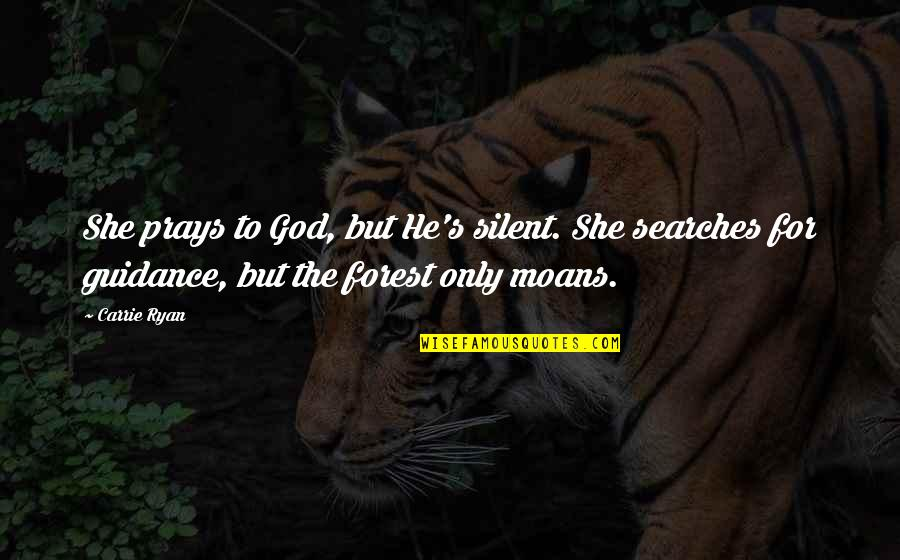 Searches Quotes By Carrie Ryan: She prays to God, but He's silent. She