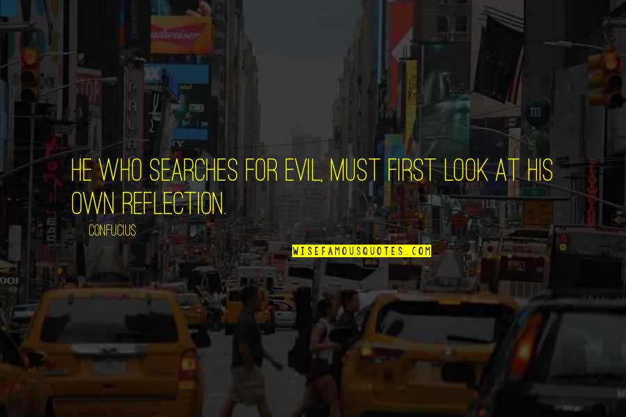 Searches Quotes By Confucius: He who searches for evil, must first look