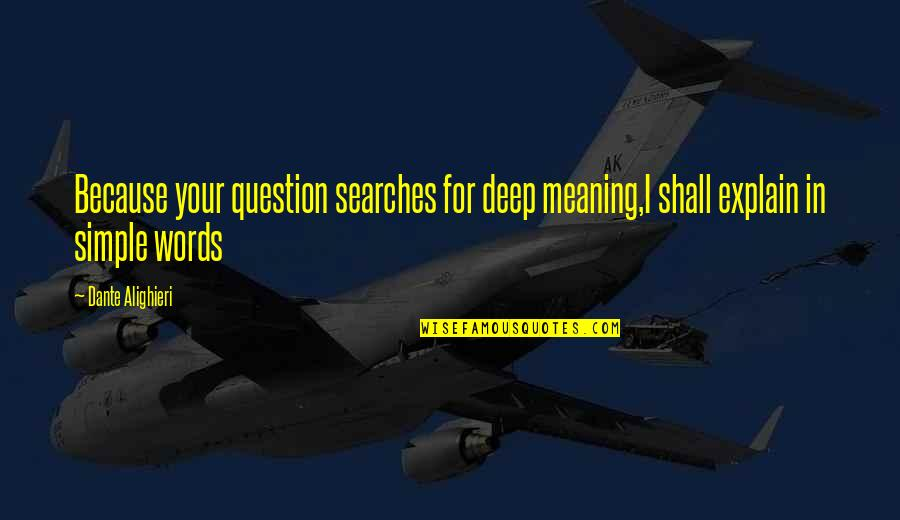 Searches Quotes By Dante Alighieri: Because your question searches for deep meaning,I shall