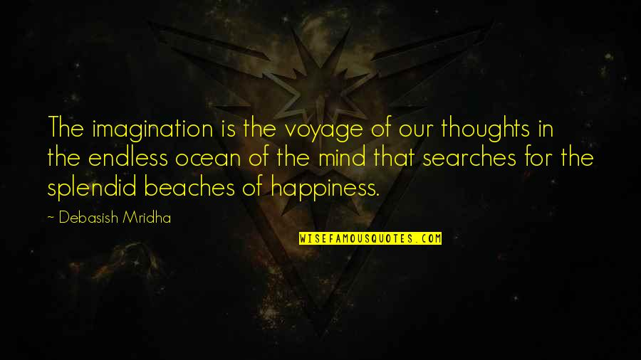 Searches Quotes By Debasish Mridha: The imagination is the voyage of our thoughts