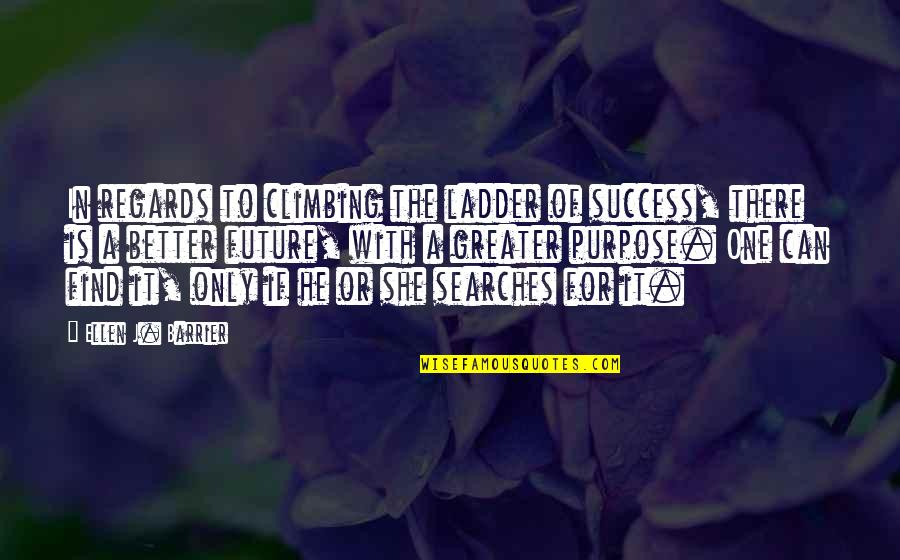 Searches Quotes By Ellen J. Barrier: In regards to climbing the ladder of success,
