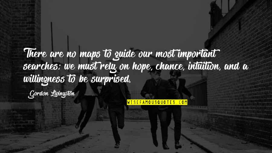 Searches Quotes By Gordon Livingston: There are no maps to guide our most