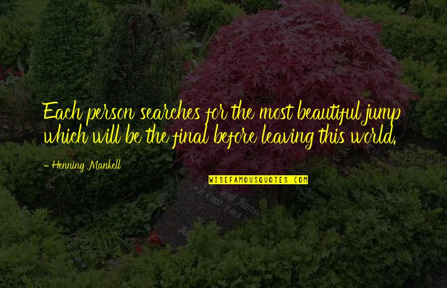 Searches Quotes By Henning Mankell: Each person searches for the most beautiful jump