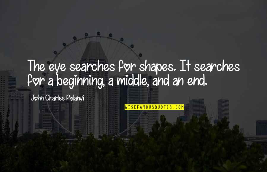 Searches Quotes By John Charles Polanyi: The eye searches for shapes. It searches for