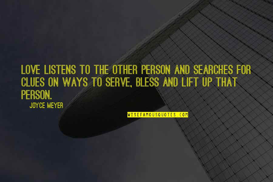Searches Quotes By Joyce Meyer: Love listens to the other person and searches