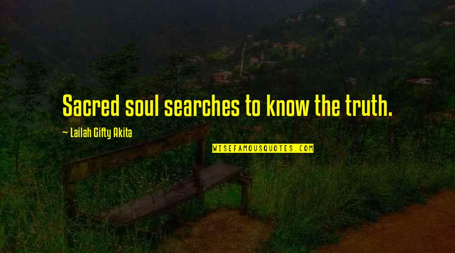 Searches Quotes By Lailah Gifty Akita: Sacred soul searches to know the truth.
