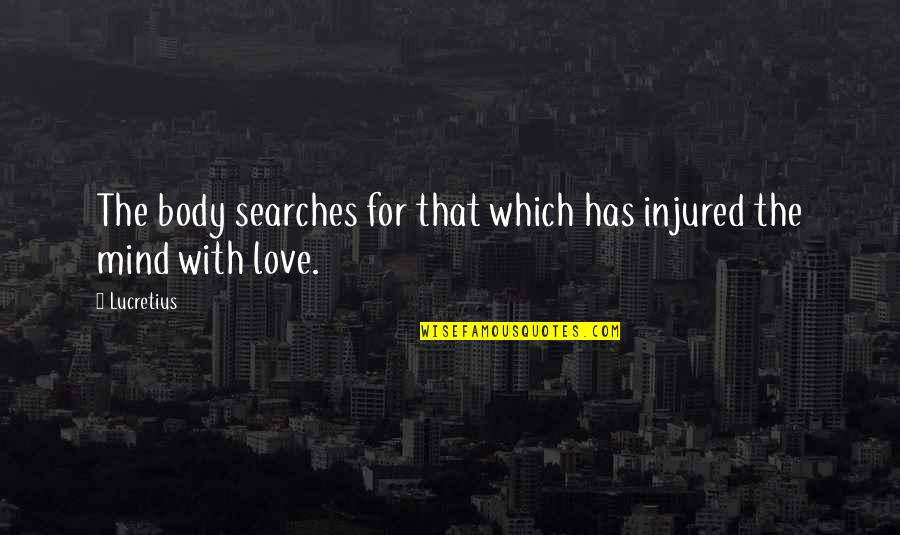 Searches Quotes By Lucretius: The body searches for that which has injured