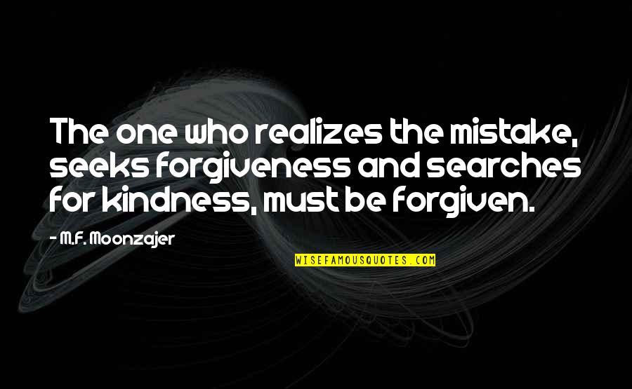Searches Quotes By M.F. Moonzajer: The one who realizes the mistake, seeks forgiveness