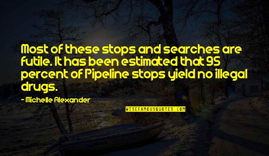 Searches Quotes By Michelle Alexander: Most of these stops and searches are futile.
